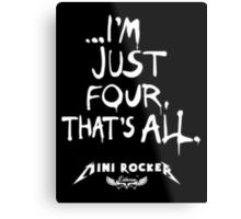 ...I'm just four, that's all. Mini Rocker Metal Print