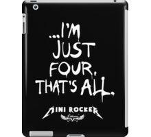 ...I'm just four, that's all. Mini Rocker iPad Case/Skin
