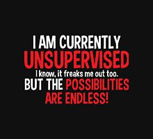 """Mens Funny T-Shirt """"I AM CURRENTLY UNSUPERVISED- I KNOW IT FREAKS ME OUT TOO..."""" Unisex T-Shirt"""