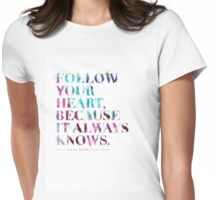 Follow your heart, because it always knows. (Lana Parrilla) Womens Fitted T-Shirt