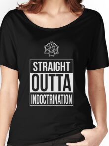 Atheism -- Straight Outta Indoctrination Women's Relaxed Fit T-Shirt