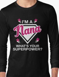I'm A Nana What's Your Superpower? Long Sleeve T-Shirt