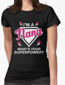 I'm A Nana What's Your Superpower? Womens Fitted T-Shirt
