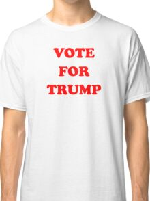 VOTE FOR TRUMP Classic T-Shirt