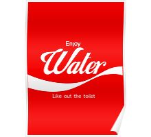 Water - Like out the toilet?  Poster