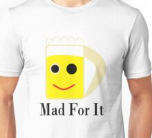 Mad For It Unisex T-Shirt