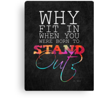 Why fit in when you were born to stand out? Canvas Print