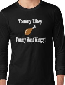 Tommy Boy Quote - Tommy Likey Tommy Want Wingey! Long Sleeve T-Shirt