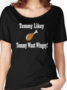 Tommy Boy Quote - Tommy Likey Tommy Want Wingey! Women's Relaxed Fit T-Shirt