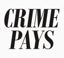 CRIME PAYS - black text Kids Tee