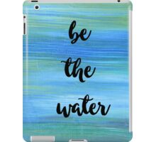 Be The Water iPad Case/Skin