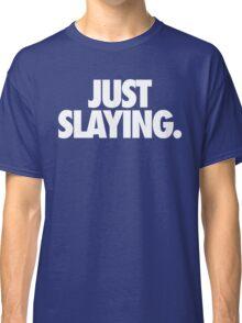JUST SLAYING - Alternate Classic T-Shirt