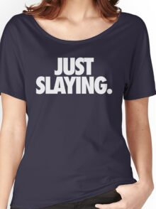 JUST SLAYING - Alternate Women's Relaxed Fit T-Shirt
