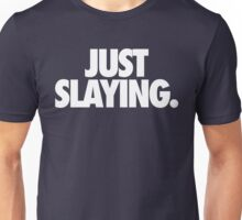 JUST SLAYING - Alternate Unisex T-Shirt