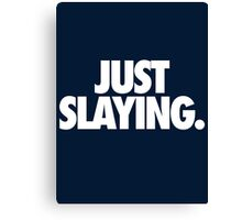 JUST SLAYING - Alternate Canvas Print
