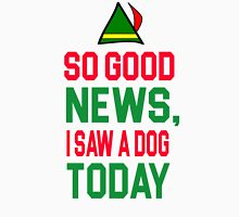 Elf Quote - So good news, I saw a Dog today Unisex T-Shirt