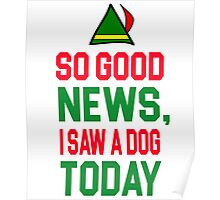 Elf Quote - So good news, I saw a Dog today Poster