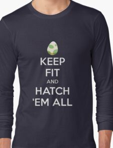 Pokemon Keep Fit and Hatch Em All  Long Sleeve T-Shirt