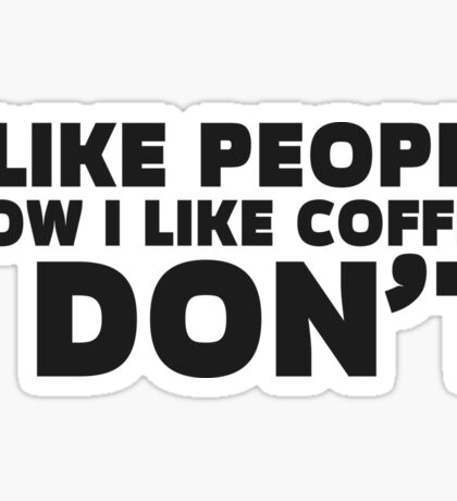 People Coffee Funny Ironic Sarcastic Cool Quote  Sticker