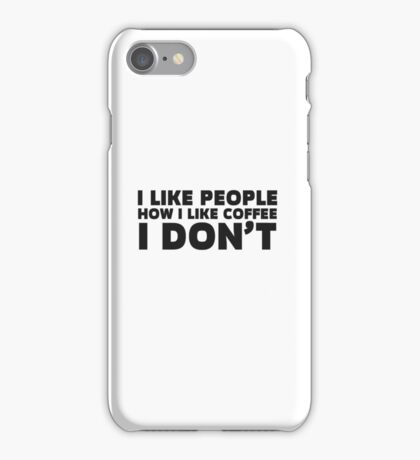 People Coffee Funny Ironic Sarcastic Cool Quote  iPhone Case/Skin