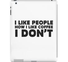 People Coffee Funny Ironic Sarcastic Cool Quote  iPad Case/Skin