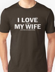I Love It When My Wife Lets Me Go Scuba Diving T-Shirt
