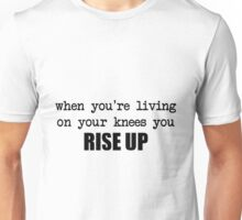 when you're living on your knees you rise up Unisex T-Shirt