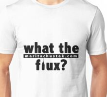 What The Flux? Unisex T-Shirt