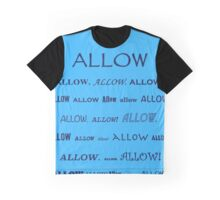 Allow! Graphic T-Shirt