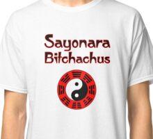 Sayonara Bitchachus Classic T-Shirt