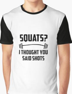 Squats? I thought you said shots - barbell Graphic T-Shirt