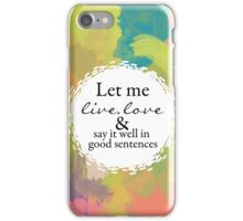 """Sylvia Plath """"Let me live, love, and say it well in good sentences"""" iPhone Case/Skin"""
