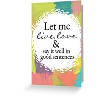 """Sylvia Plath """"Let me live, love, and say it well in good sentences"""" Greeting Card"""