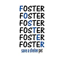 Foster Save a Shelter Pet Photographic Print