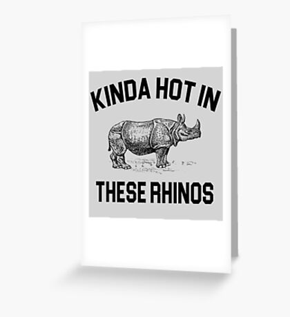 Ace Ventura Quote - Kinda Hot In These Rhinos Greeting Card