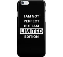 I'm not perfect but I'm limited edition  iPhone Case/Skin
