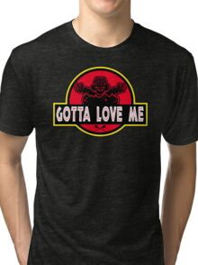 Gotta Love Me! Tri-blend T-Shirt