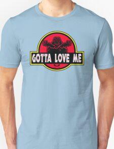 Gotta Love Me! T-Shirt