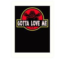 Gotta Love Me! Art Print