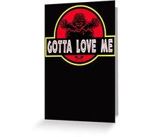 Gotta Love Me! Greeting Card