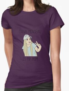 Tana Mongeau is my mom Womens Fitted T-Shirt