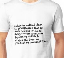 reducing radical ideas to catchphrases is harmful (which is why i do it) Unisex T-Shirt