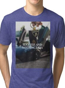 Success and Nothing Less Tri-blend T-Shirt