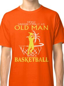 Never Underestimate An Old Man who plays Basketball T-Shirt Classic T-Shirt