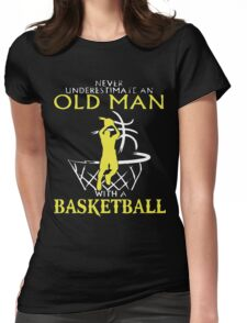 Never Underestimate An Old Man who plays Basketball T-Shirt Womens Fitted T-Shirt