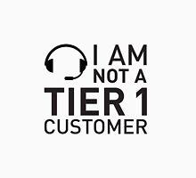 I Am Not A Tier 1 Customer Unisex T-Shirt