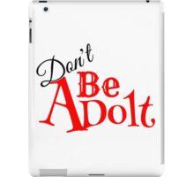 Don't be A Dolt iPad Case/Skin