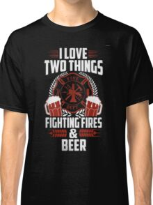 I love two things fire dept fighting fires & beer - T-shirts & Hoodies Classic T-Shirt