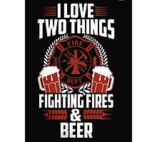 I love two things fire dept fighting fires & beer - T-shirts & Hoodies Photographic Print