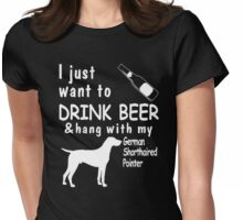 I just want to drink beer & hang with my german shortheired pointer - T-shirts & Hoodies Womens Fitted T-Shirt